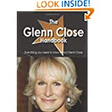 The Glenn Close Handbook - Everything you need to know about Glenn Close