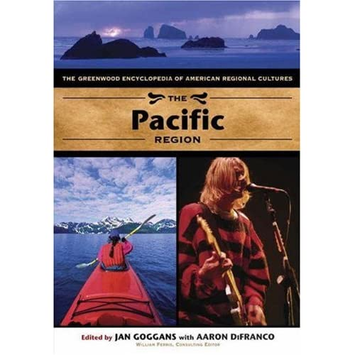 The Pacific Region: The Greenwood Encyclopedia of American Regional Cultures by Jan Goggans