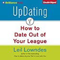 UpDating: How to Date Out of Your League Audiobook by Leil Lowndes Narrated by Joyce Bean