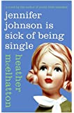 Jennifer Johnson Is Sick of Being Single: A Novel (A Jennifer Johnson Novel)