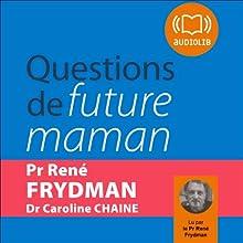 Questions de future maman | Livre audio Auteur(s) : René Frydman, Caroline Chaine Narrateur(s) : René Frydman