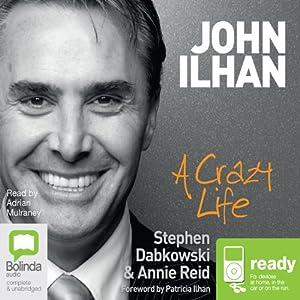 John Ilhan: A Crazy Life | [Steve Dabkowski, Annie Reid]