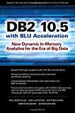 img - for DB2 10.5 with BLU Acceleration: New Dynamic In-Memory Analytics for the Era of Big Data book / textbook / text book