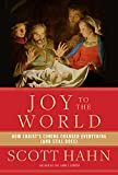 Joy to the World: How Christs Coming Changed Everything (and Still Does)