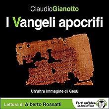 I Vangeli apocrifi: Un'altra immagine di Gesù Audiobook by Claudio Gianotto Narrated by Alberto Rossatti