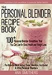 The Personal Blender Recipe Book: 100...