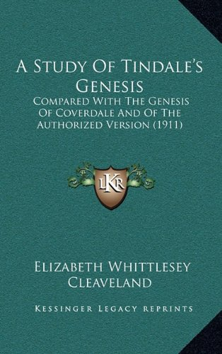 A Study of Tindale's Genesis: Compared with the Genesis of Coverdale and of the Authorized Version (1911)