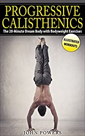 Calisthenics: The 20-Minute Dream Body with Bodyweight Exercises and Calisthenics