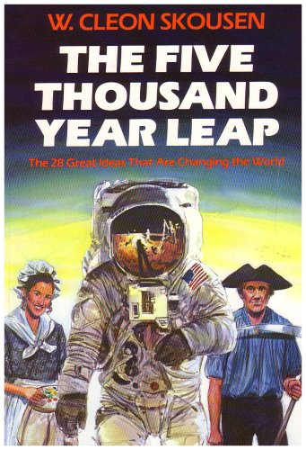 The Five Thousand Year Leap: Twenty-Eight Great Ideas That Are Changing the World, W. CLEON SKOUSEN