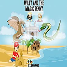 Willy and the Magic Penny (       UNABRIDGED) by John Arnold Narrated by Brian Ramsdell