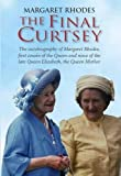 The Final Curtsey by Margaret Rhodes (2011) Hardcover Margaret Rhodes