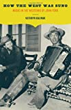 Kathryn Kalinak How the West Was Sung: Music in the Westerns of John Ford