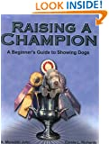 Raising a Champion: A Beginner's Guide to Showing Dogs