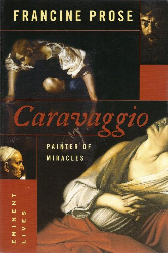 Caravaggio Painter of Miracles (Eminent Lives)