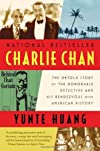Charlie Chan: The Untold Story of the Honorable Detective and His Rendezvous with American History [Paperback] [2011] Reprint Ed. Yunte Huang