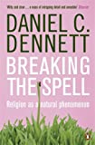 Breaking the Spell: Religion as a Natural Phenomenon (0141017775) by Dennett, Daniel Clement