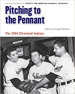 Pitching to the Pennant: The 1954 Cleveland Indians (Memorable Teams in Baseball History) by Joseph Wancho, Rick Huhn, Leonard Levin and Bill Nowlin