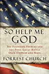 So Help Me God: Presidential Faith, Pulpit Politics, and the First Great Battle to Save America&#39;s Soul