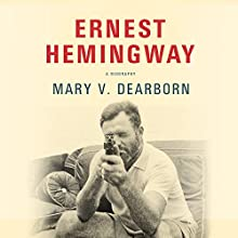 Ernest Hemingway: A Biography Audiobook by Mary V. Dearborn Narrated by Tanya Eby
