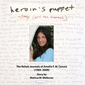 Heroin's Puppet - Amy and Her Disease: The Rehab Journals of Amelia F.W. Caruso (1989-2009) | [Melissa M. Weiksnar]