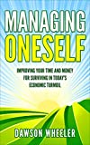 Managing Oneself: Improving Your Time And Money For Surviving In Today's Economic Turmoil. (Money,Time, Economy, Financial Freedom, Improving)