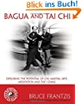 Bagua and Tai Chi: Exploring the Pote...