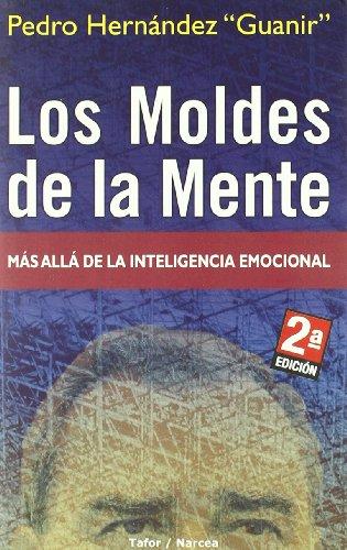 Moldes de la mente, los - mas alla de la inteligencia emocional (Pensamiento Y Emocion)