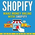 Shopify: Make Money Online with Shopify | Matt Feldman