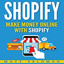 Shopify: Make Money Online with Shopify Audiobook by Matt Feldman Narrated by Michael Hatak