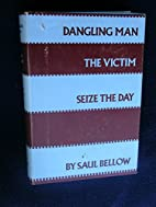 Dangling Man / The Victim / Seize the Day by…