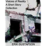 Visions of Reality: A Short Story Collection ~ Erik Gustafson