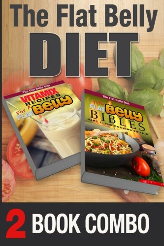 The Flat Belly Bibles Part 1 and Vitamix Recipes for a Flat Belly: 2 Book Combo (The Flat Belly Diet)