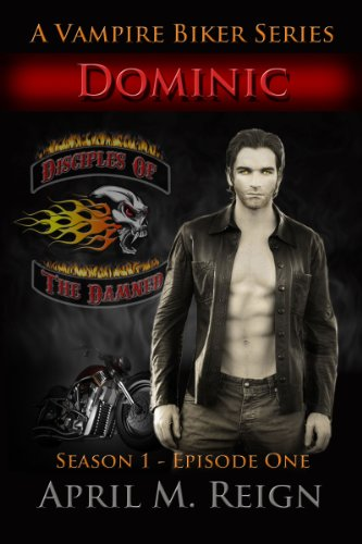 Dominic (A Vampire Biker Short Story Series) Season 1 Episode 1 (Disciples Of The Damned)
