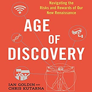 Age of Discovery: Navigating the Risks and Rewards of Our New Renaissance Audiobook by Ian Goldin, Chris Kutarna Narrated by Mark Meadows