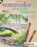 Mark Willenbrink Watercolor for the Absolute Beginner with Mark Willenbrink: A Clear and Easy Guide to Successful Painting