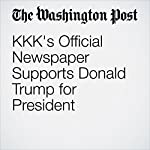 KKK's Official Newspaper Supports Donald Trump for President | Peter Holley