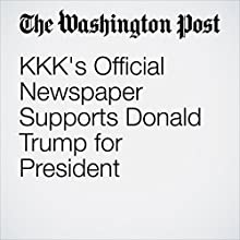 KKK's Official Newspaper Supports Donald Trump for President Other by Peter Holley Narrated by Jenny Hoops