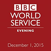 December 01, 2015: Evening  by  BBC Newshour Narrated by Owen Bennett-Jones, Lyse Doucet, Robin Lustig, Razia Iqbal, James Coomarasamy, Julian Marshall