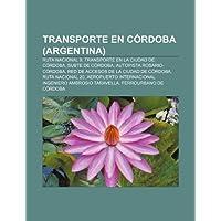 Transporte En C Rdoba (Argentina): Ruta Nacional 9, Transporte En La Ciudad de C Rdoba, Subte de C Rdoba, Autopista...