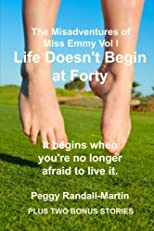 Life Doesn't Begin at Forty: It begins when you're no longer afraid to live it. (The Misadventures of Miss Emmy) (Volume 1)