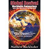 Global Revival - Worldwide Outpourings, Forty-Three Visitations of the Holy Spirit - The Great Commission - Revivals in Asia, Africa, Europe, North anby Mathew Backholer