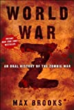 WORLD WAR Z : WWZ: World War Z:MAX BROOKS: wordl war z:An Oral History of the Zombie War