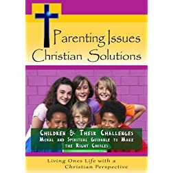 Parenting Issues, Christian Solutions: Children & Their Challenges - Moral and Spiritual Guidance