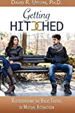 Getting Hitched: Rediscovering the Basic Truths of Mutual Attraction