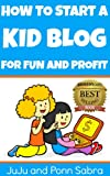 How To Start A Kid Blog For Fun And Profit
