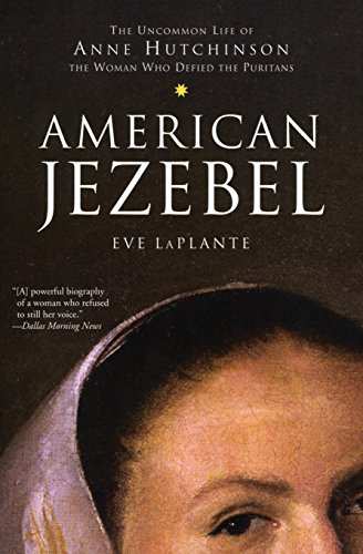 American Jezebel: The Uncommon Life of Anne Hutchinson,...