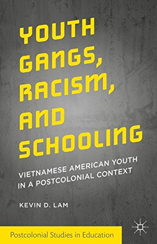 Youth Gangs, Racism, and Schooling: Vietnamese American Youth in a Postcolonial Context (Postcolonial Studies in Educati