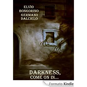 Darkness, come on in... (Short stories)