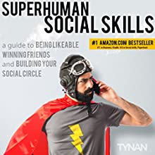 Superhuman Social Skills: A Guide to Being Likeable, Winning Friends, and Building Your Social Circle | Livre audio Auteur(s) :  Tynan Narrateur(s) :  Tynan