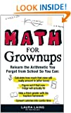 Math for Grownups: Re-Learn the Arithmetic You Forgot From School So You Can, Calculate how much that raise will really amount to (after taxes) Figure ... homework  Convert calories into cardio time